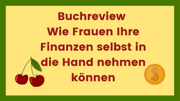 Buchreview_ Wie Frauen Ihre Finanzen selbst in die Hand nehmen können